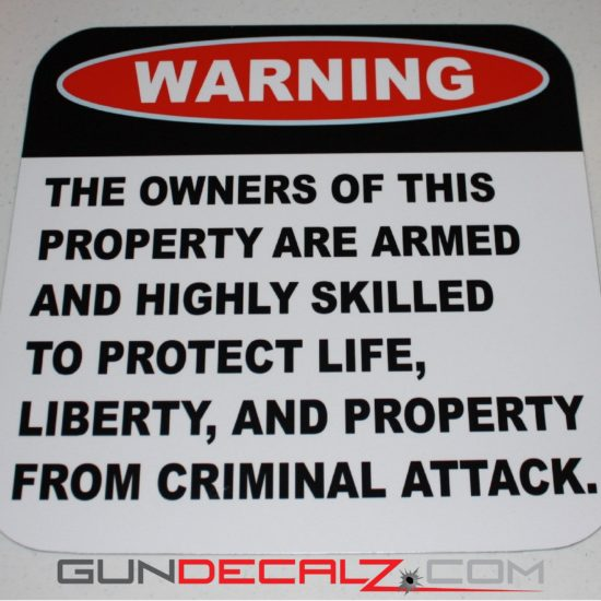 The owners of this property are armed and highly skilled to protect life, liberty and property from criminal attack.