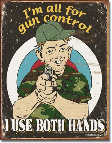 I Am All For Gun Control I Use Both Hands Tin Sign